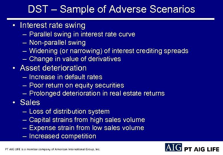 DST – Sample of Adverse Scenarios • Interest rate swing – – Parallel swing