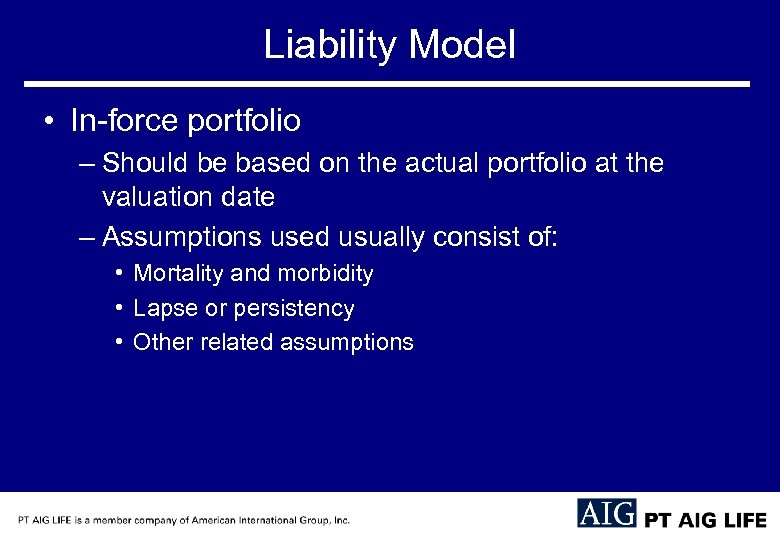 Liability Model • In-force portfolio – Should be based on the actual portfolio at