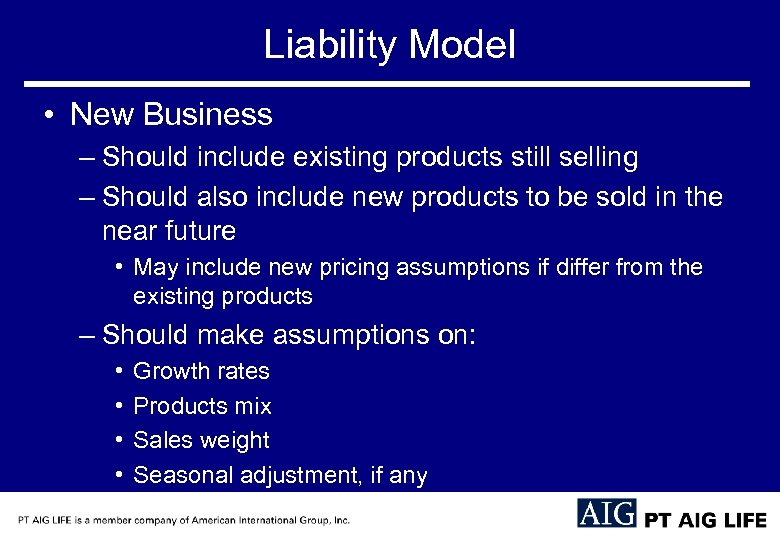 Liability Model • New Business – Should include existing products still selling – Should