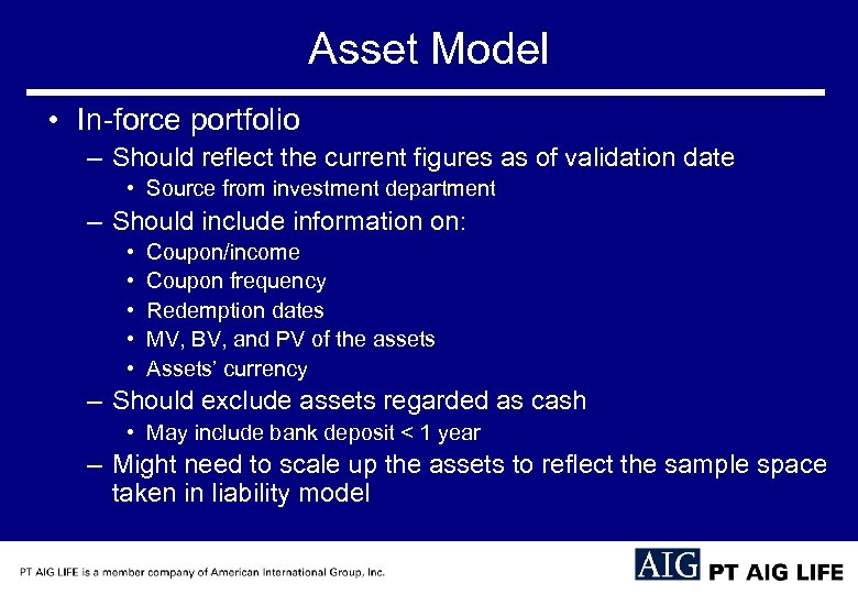 Asset Model • In-force portfolio – Should reflect the current figures as of validation