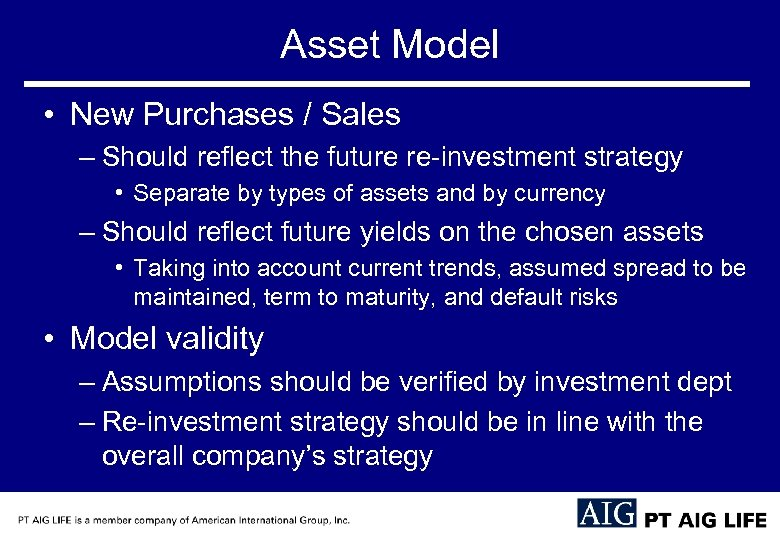 Asset Model • New Purchases / Sales – Should reflect the future re-investment strategy