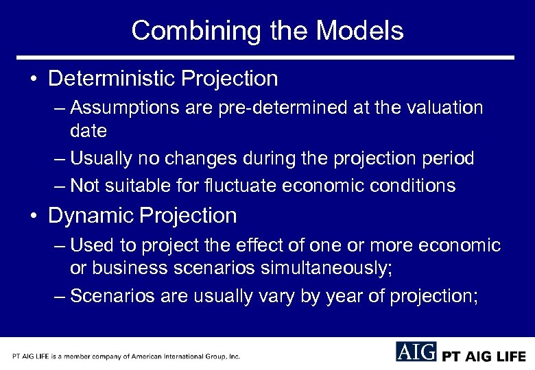 Combining the Models • Deterministic Projection – Assumptions are pre-determined at the valuation date