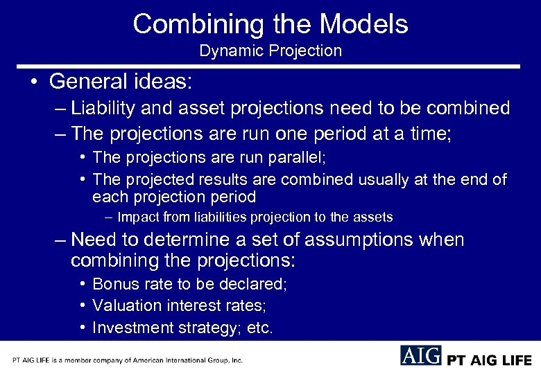Combining the Models Dynamic Projection • General ideas: – Liability and asset projections need