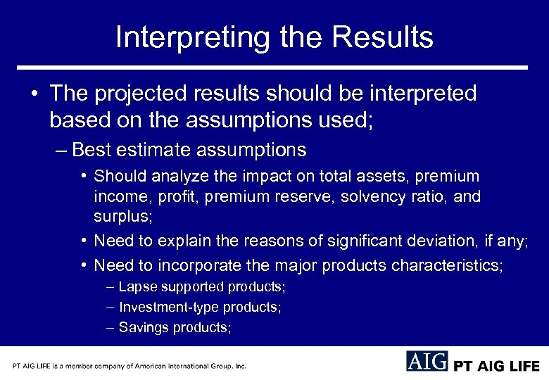 Interpreting the Results • The projected results should be interpreted based on the assumptions