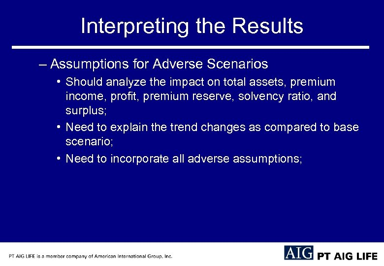 Interpreting the Results – Assumptions for Adverse Scenarios • Should analyze the impact on