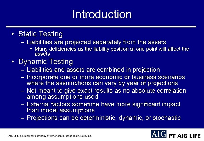 Introduction • Static Testing – Liabilities are projected separately from the assets • Many