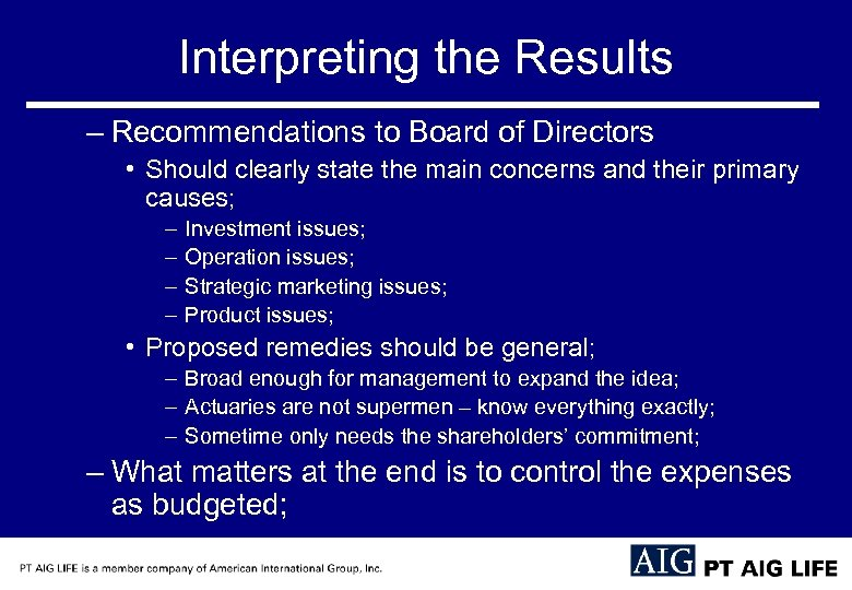 Interpreting the Results – Recommendations to Board of Directors • Should clearly state the