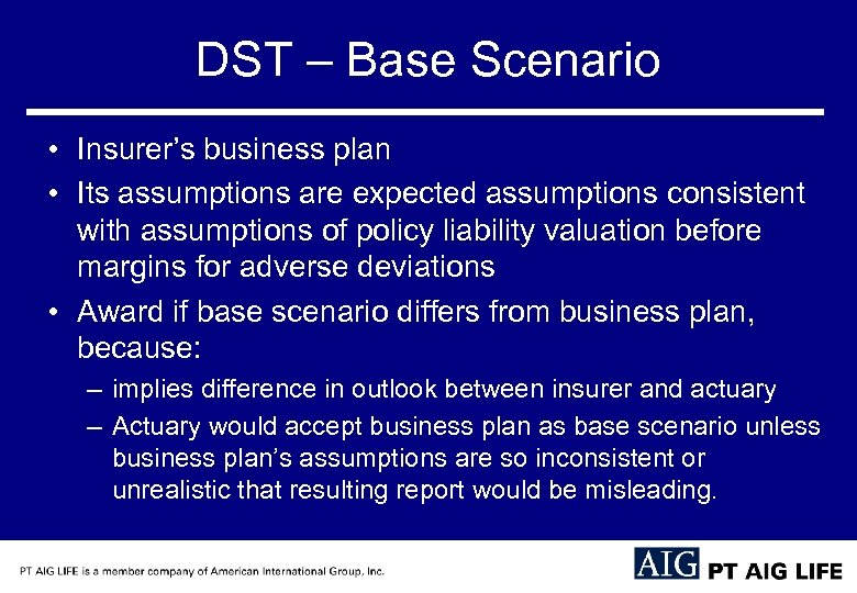DST – Base Scenario • Insurer's business plan • Its assumptions are expected assumptions