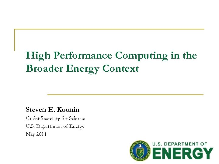 High Performance Computing in the Broader Energy Context Steven E. Koonin Under Secretary for