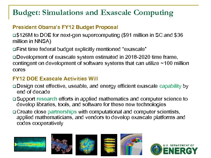 Budget: Simulations and Exascale Computing President Obama's FY 12 Budget Proposal q$126 M to