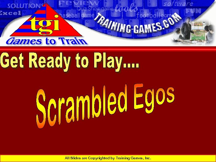 All Slides are Copyrighted by Training Games, Inc.