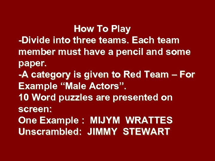 How To Play -Divide into three teams. Each team member must have a pencil
