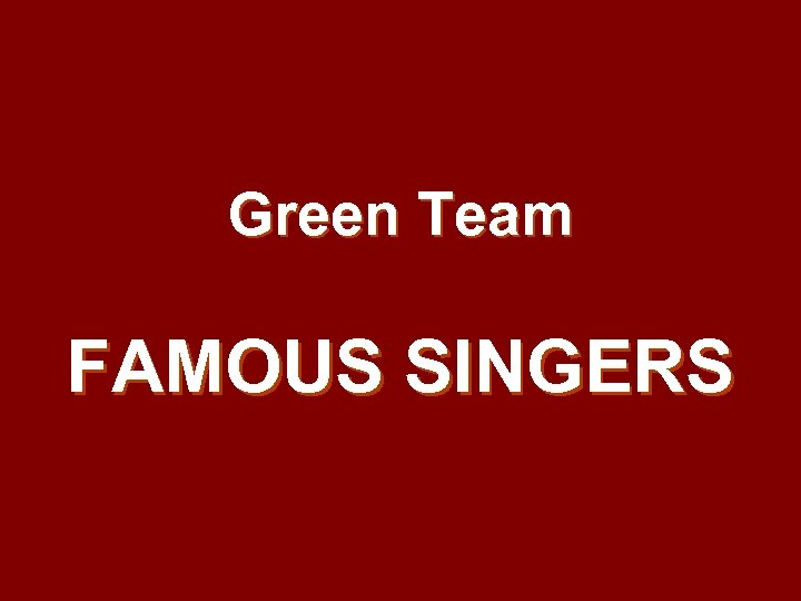 Green Team FAMOUS SINGERS