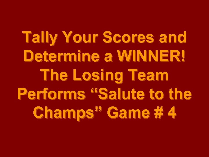 "Tally Your Scores and Determine a WINNER! The Losing Team Performs ""Salute to the"