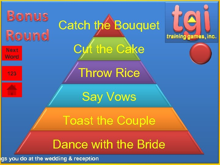 Catch the Bouquet Next Word 123 Cut the Cake Throw Rice Say Vows Toast
