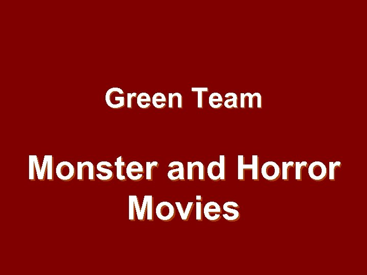 Green Team Monster and Horror Movies