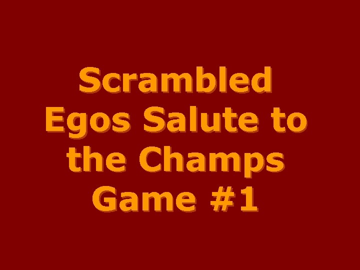 Scrambled Egos Salute to the Champs Game #1