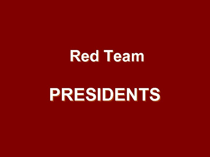 Red Team PRESIDENTS