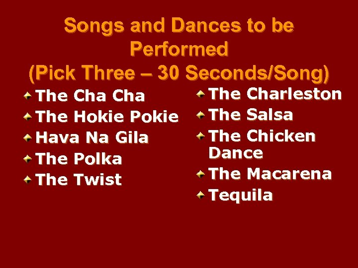 Songs and Dances to be Performed (Pick Three – 30 Seconds/Song) The Cha The