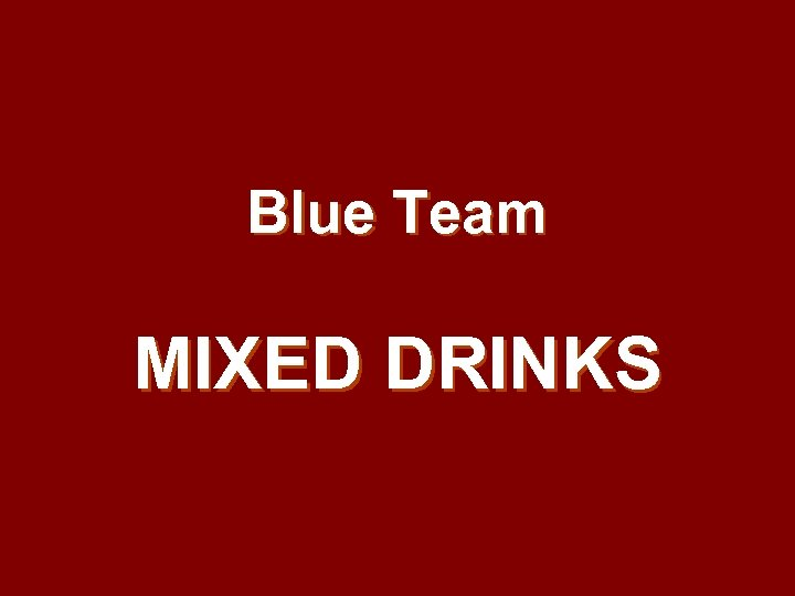 Blue Team MIXED DRINKS