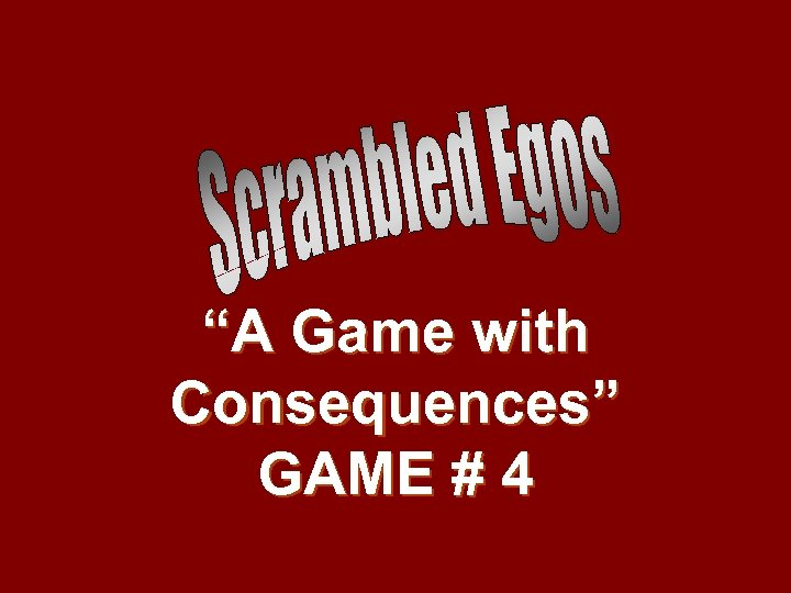 """A Game with Consequences"" GAME # 4"