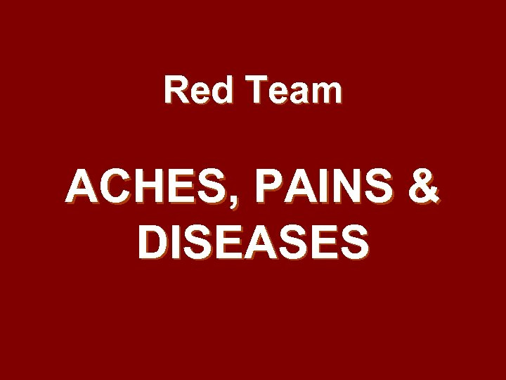 Red Team ACHES, PAINS & DISEASES