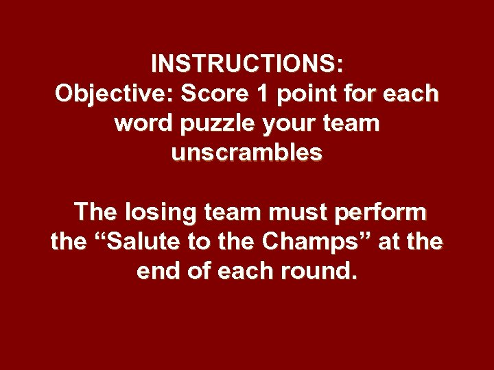 INSTRUCTIONS: Objective: Score 1 point for each word puzzle your team unscrambles The losing