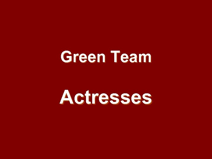 Green Team Actresses