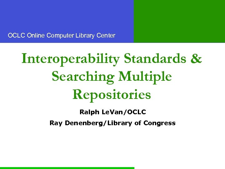 OCLC Online Computer Library Center Interoperability Standards & Searching Multiple Repositories Ralph Le. Van/OCLC
