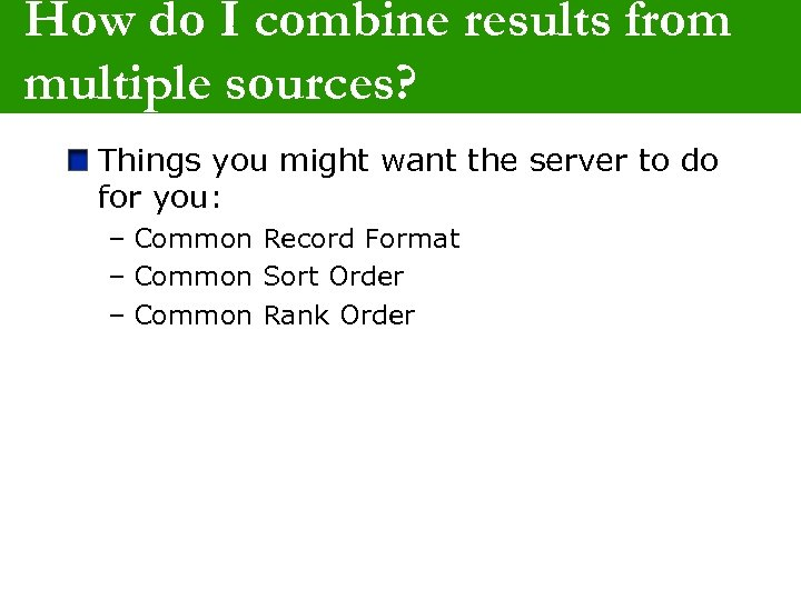 How do I combine results from multiple sources? Things you might want the server