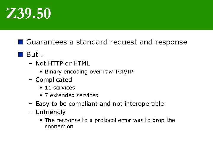 Z 39. 50 Guarantees a standard request and response But… – Not HTTP or