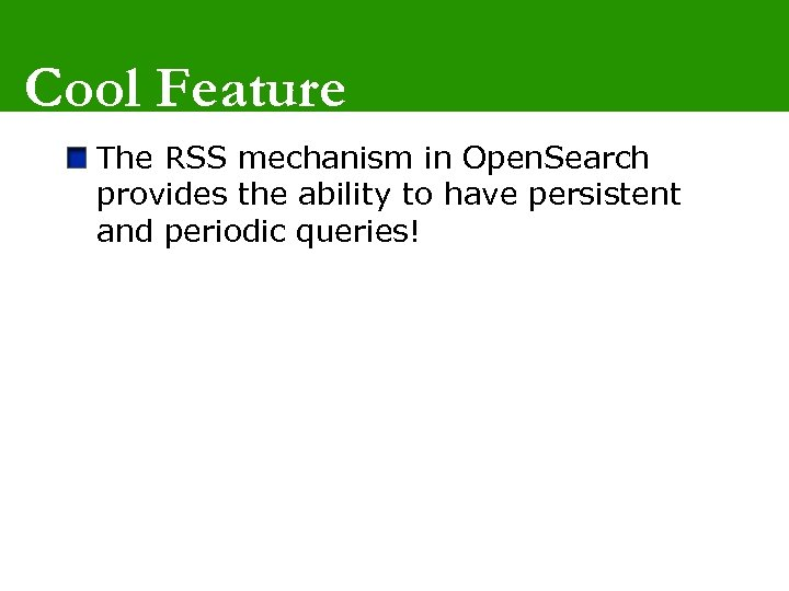 Cool Feature The RSS mechanism in Open. Search provides the ability to have persistent