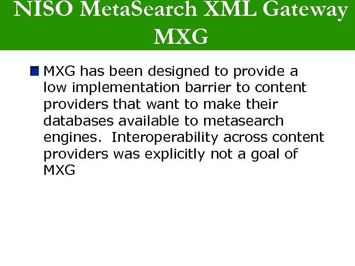 NISO Meta. Search XML Gateway MXG has been designed to provide a low implementation