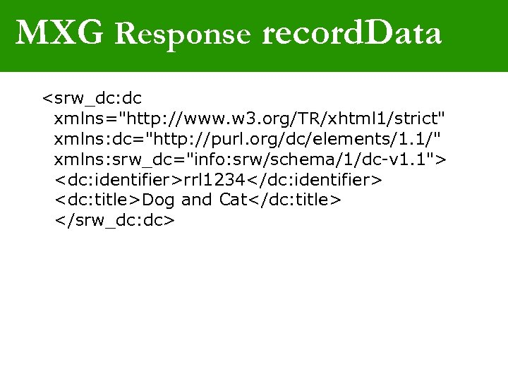MXG Response record. Data <srw_dc: dc xmlns=