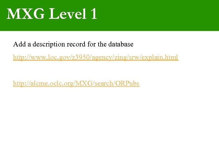 MXG Level 1 Add a description record for the database http: //www. loc. gov/z