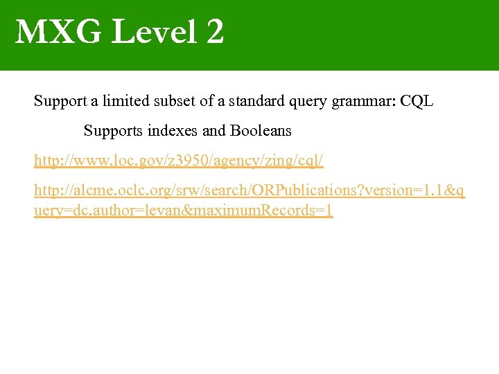 MXG Level 2 Support a limited subset of a standard query grammar: CQL Supports