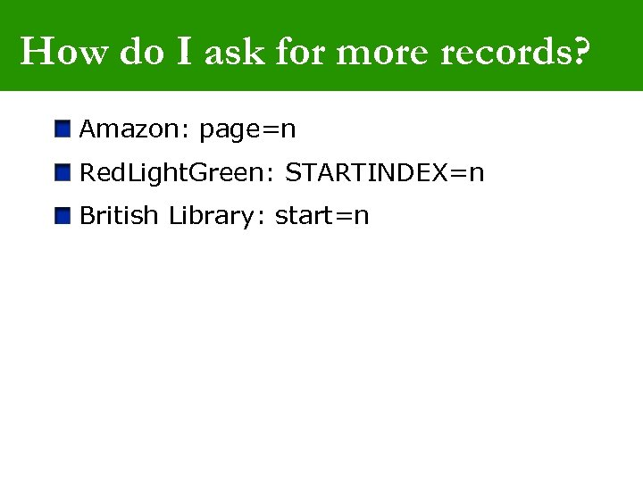 How do I ask for more records? Amazon: page=n Red. Light. Green: STARTINDEX=n British