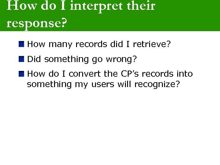 How do I interpret their response? How many records did I retrieve? Did something