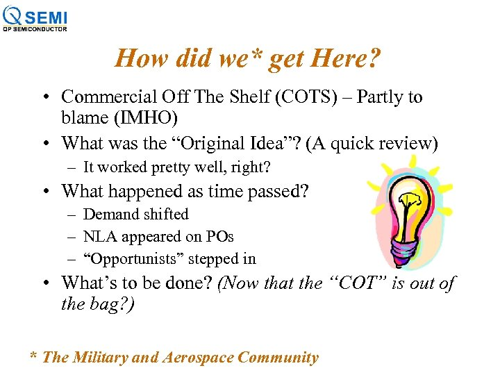 How did we* get Here? • Commercial Off The Shelf (COTS) – Partly to