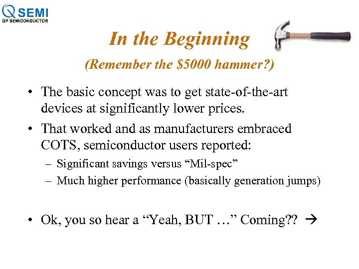In the Beginning (Remember the $5000 hammer? ) • The basic concept was to