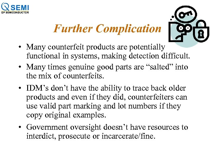 Further Complication • Many counterfeit products are potentially functional in systems, making detection difficult.