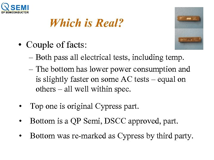 Which is Real? • Couple of facts: – Both pass all electrical tests, including