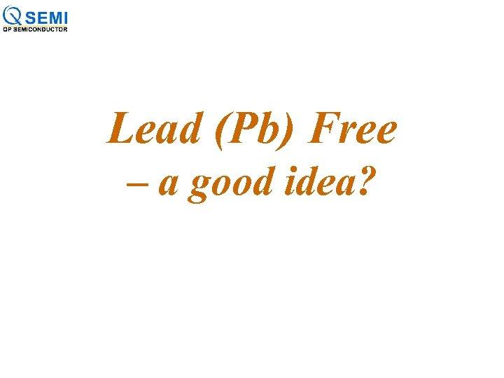 Lead (Pb) Free – a good idea?