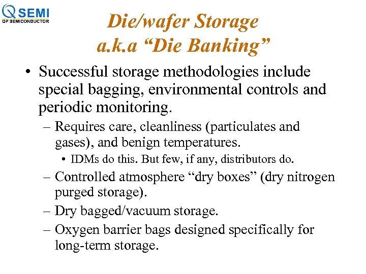 """Die/wafer Storage a. k. a """"Die Banking"""" • Successful storage methodologies include special bagging,"""