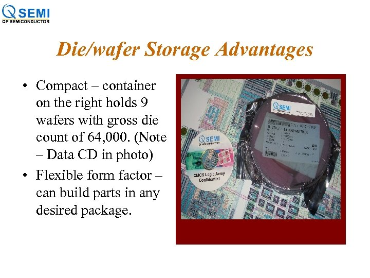 Die/wafer Storage Advantages • Compact – container on the right holds 9 wafers with
