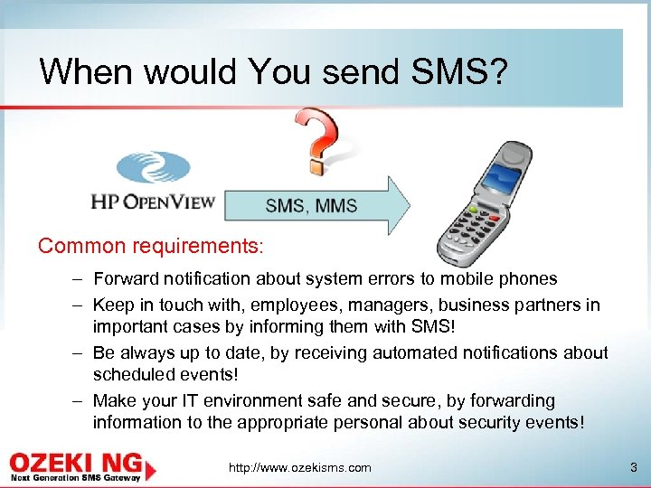 When would You send SMS? Common requirements: – Forward notification about system errors to