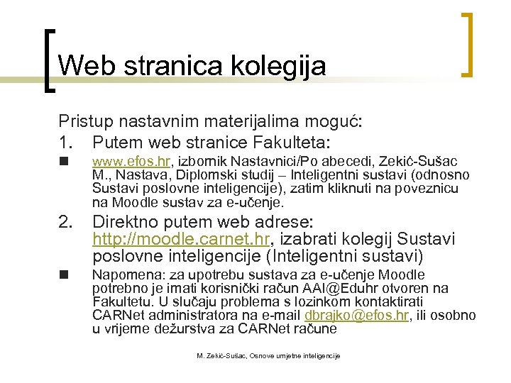 Web stranica kolegija Pristup nastavnim materijalima moguć: 1. Putem web stranice Fakulteta: n www.