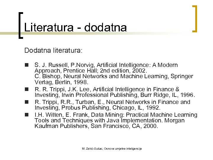 Literatura - dodatna Dodatna literatura: n S. J. Russell, P. Norvig, Artificial Intelligence: A