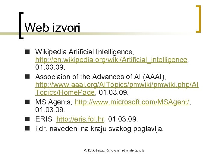 Web izvori n Wikipedia Artificial Intelligence, http: //en. wikipedia. org/wiki/Artificial_intelligence, 01. 03. 09. n