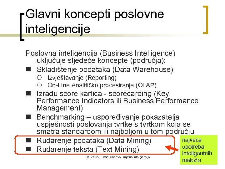 Glavni koncepti poslovne inteligencije Poslovna inteligencija (Business Intelligence) uključuje sljedeće koncepte (područja): n Skladištenje